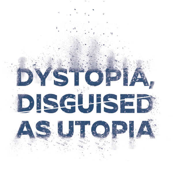 Dystopia, Disguised as Utopia